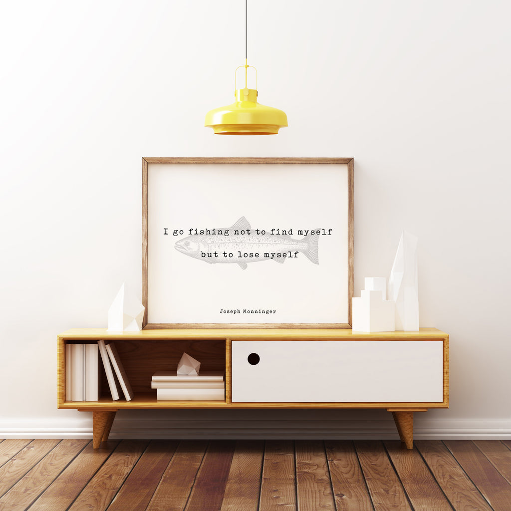 Inspirational Fishing Quote Print - Joseph Monninger I Go Fishing Not To Find Myself, Office Decor Life Quote Unframed - BookQuoteDecor