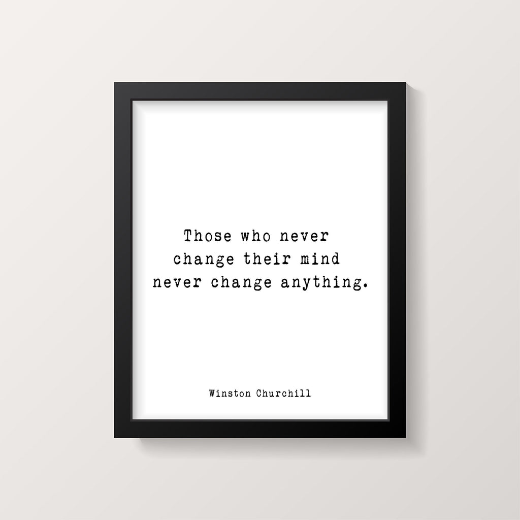 Winston Churchill  Quote Print, Those Who Never Change Their Mind Never Change Anything, Unframed Wall Art Prints - BookQuoteDecor
