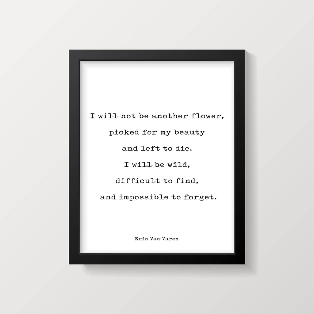 I Will Not Be Another Flower Quote Print - BookQuoteDecor