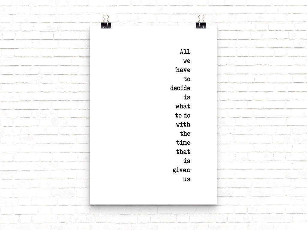 Motivation Print, Inspirational Quote Print, Inspirational Poster for Apartment Decor, All We Have To Decide Unframed