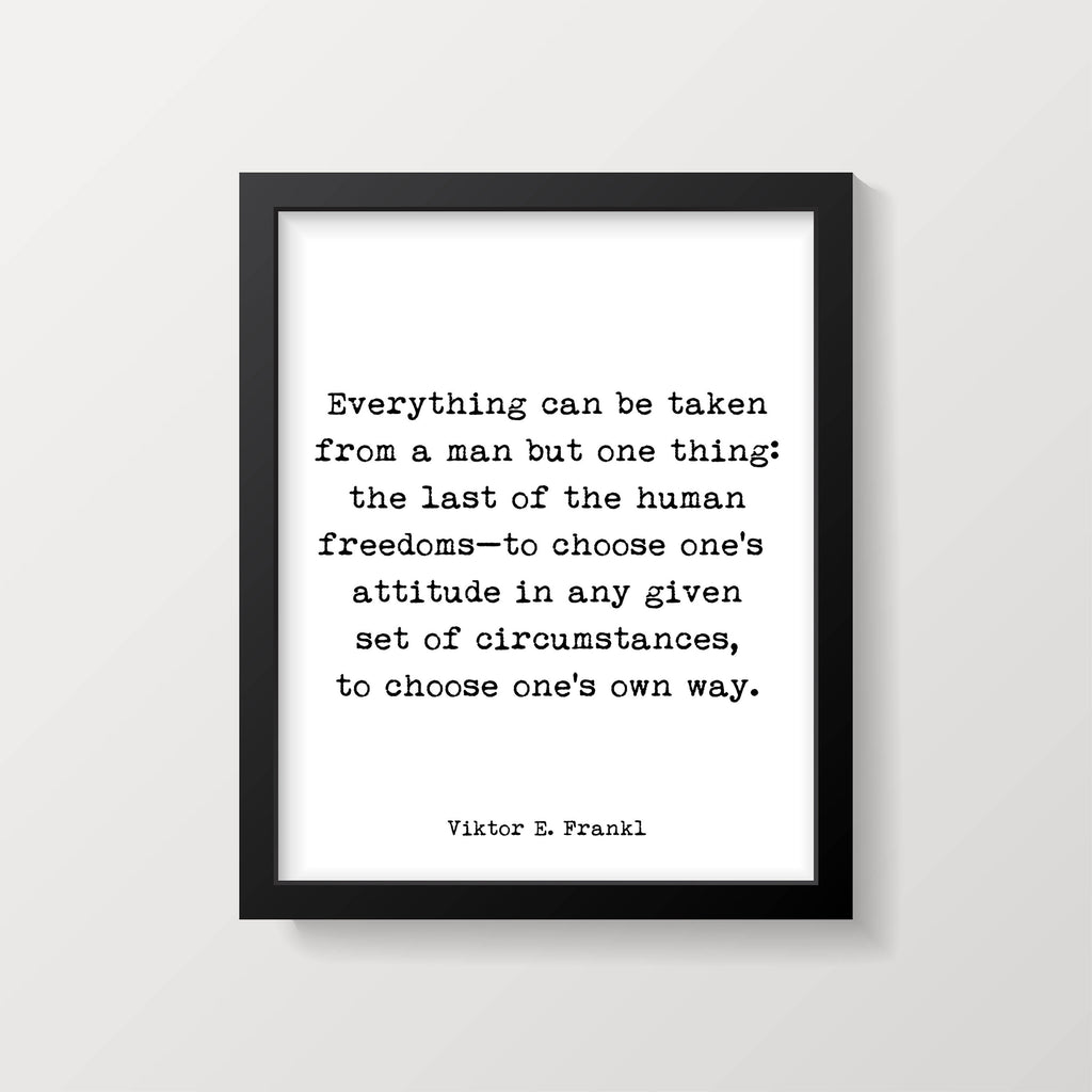 Viktor Frankl Quote Print, Everything can be taken from a man but one thing, Wall Art Print, Philosophy Art Print, Unframed - BookQuoteDecor