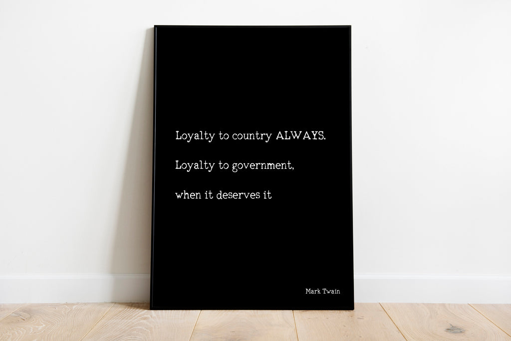 Loyalty To Country Always. Loyalty To Government When It Deserves It Mark Twain - BookQuoteDecor