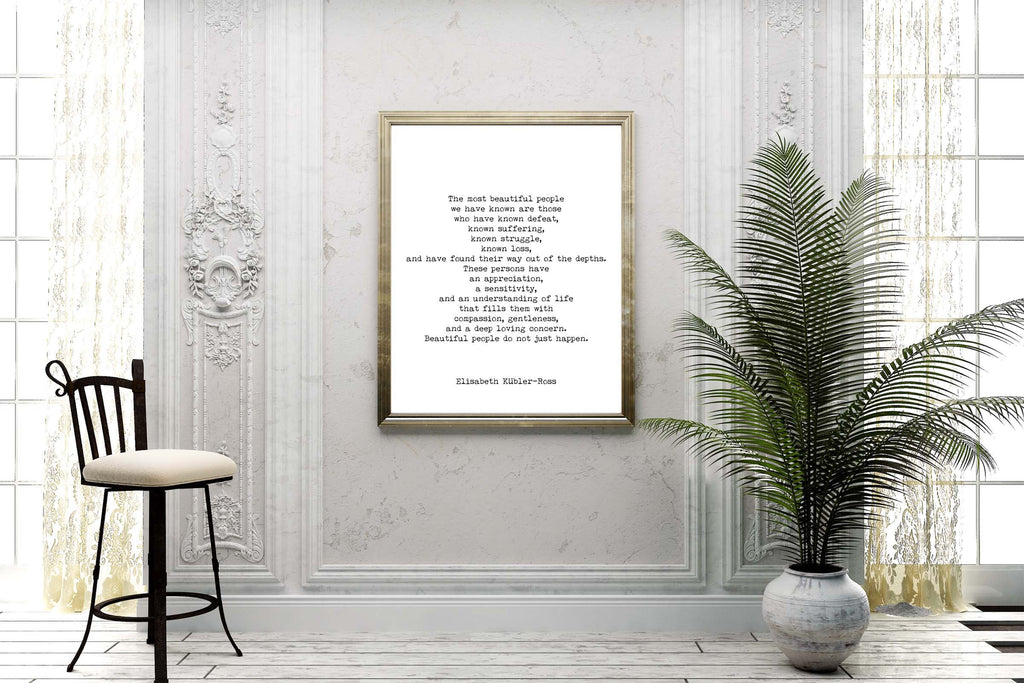 The Most Beautiful People Quote Print, Elisabeth Kubler-Ross Wall Art Print, Black & White Inspirational Life Quote Poster Unframed - BookQuoteDecor