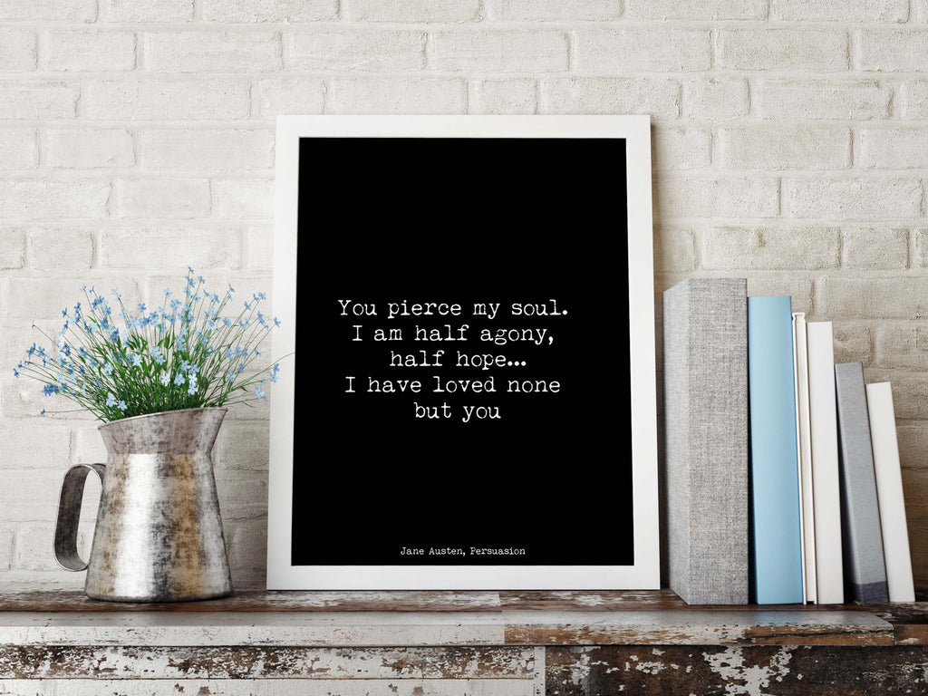 You Pierce My Soul Jane Austen Quote Print, Persuasion Book Print, Jane Austen Art, Love Quote Wall Decor Literary Poster Gift Unframed - BookQuoteDecor