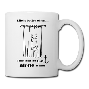 "Tasse ""Life is better when i don't leave my cat..."" - Weiß"