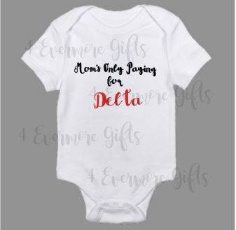 Mom's Only Paying for Delta Baby Body Suit Delta Sigma Theta Baby Body Suit