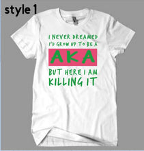 Load image into Gallery viewer, I Never Dreamed AKA Shirt