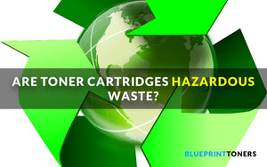 Are Toner Cartridges Hazardous Waste?