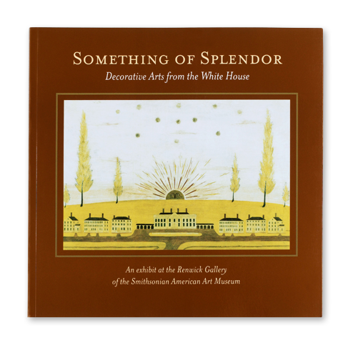 Something of Splendor: Decorative Arts from the White House-Front Cover