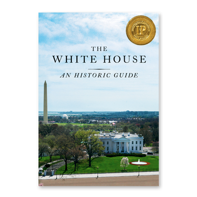 The White House: An Historic Guide