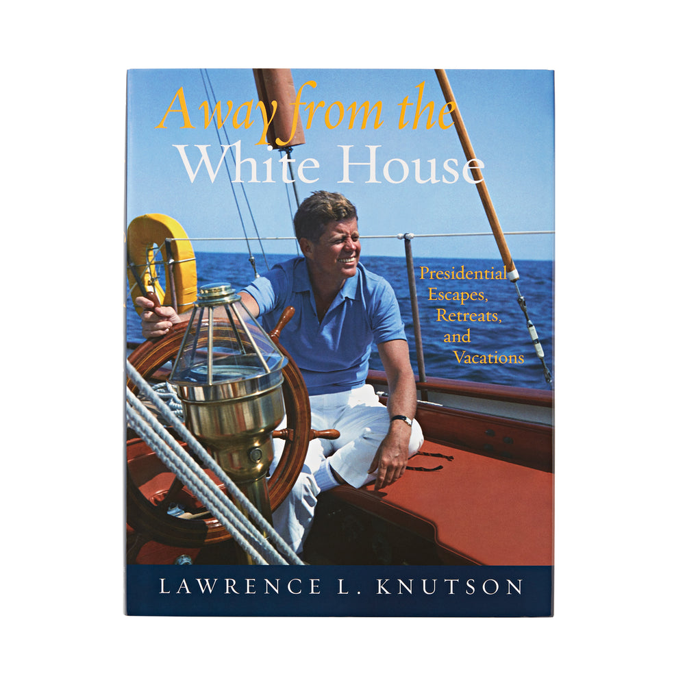 Away from the White House: Presidential Escapes, Retreats, and Vacations-Front Cover