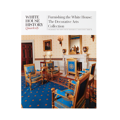 White House History Quarterly-Furnishing the White House