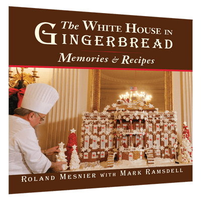 The White House in Gingerbread: Memories & Recipes by Roland Mesnier with Mark Ramsdell-Front Cover