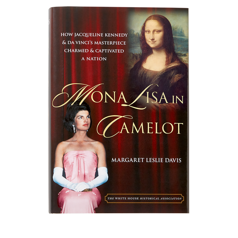 Mona Lisa in Camelot: How Jacqueline Kennedy and da Vinci's Masterpiece Charmed and Captivated a Nation-Front Cover