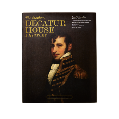 The Stephen Decatur House: A History-Front Cover