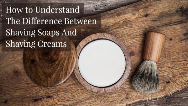 shave soap vs shave cream