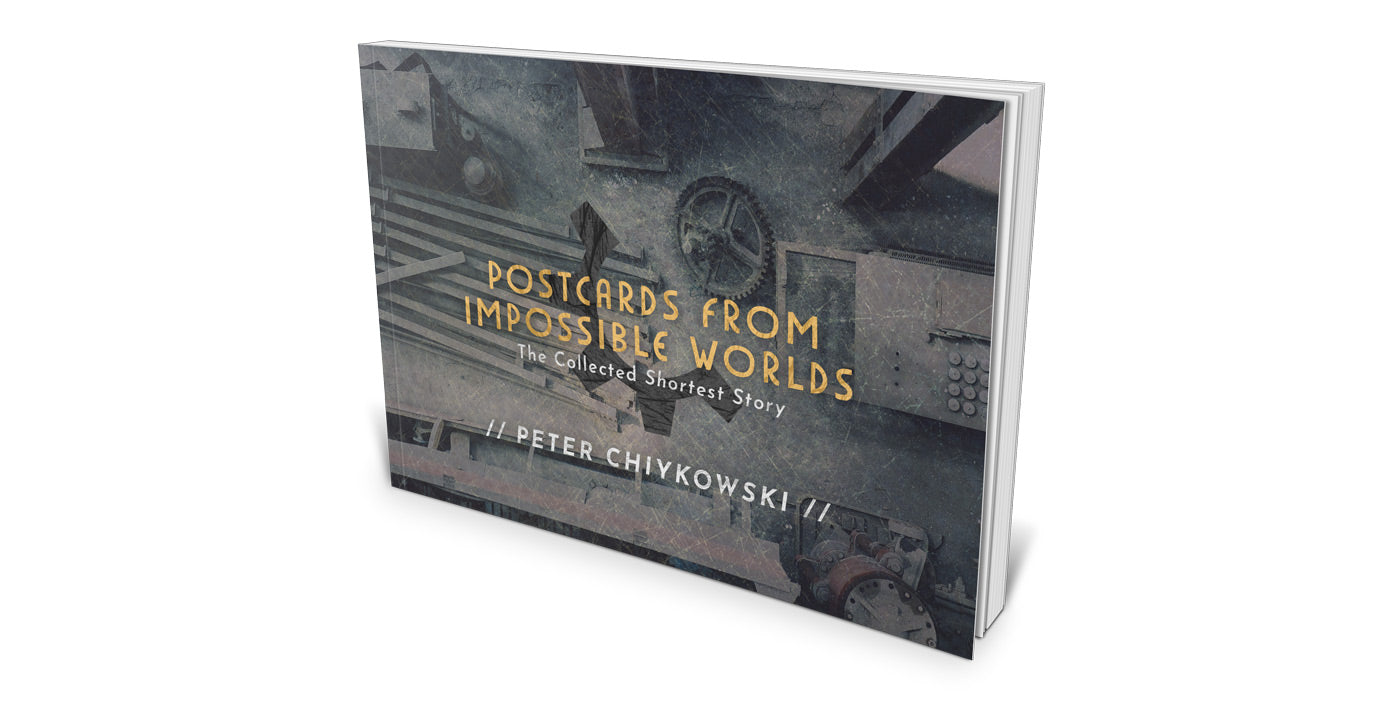 Postcards From Impossible Worlds, a collection of postcard-sized short stories