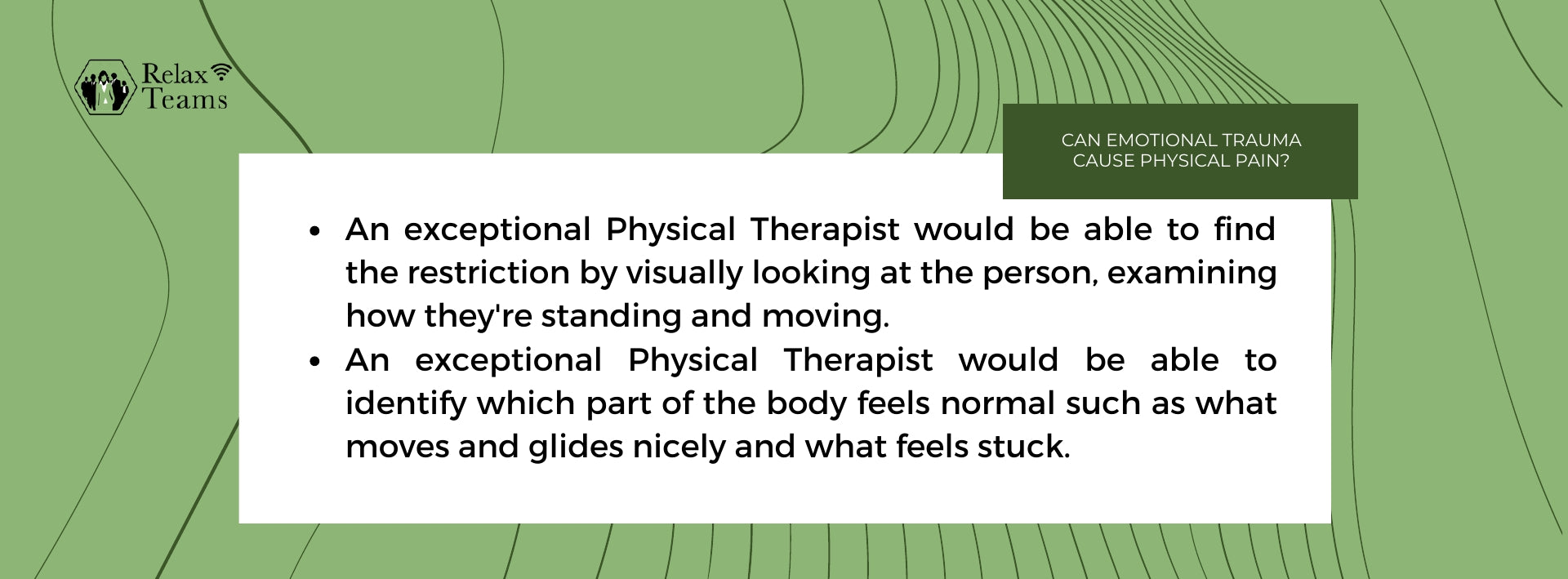 An exceptional Physical Therapist would be able to find the restriction by visually looking at the person, examining how they're standing and moving.