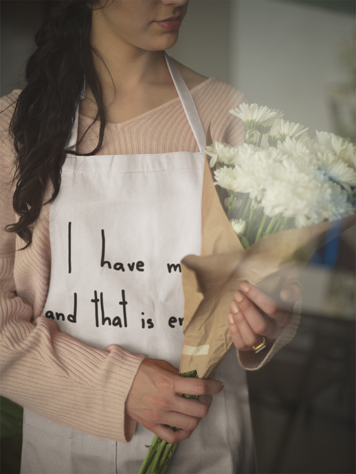 I have myself, and that is enough Apron