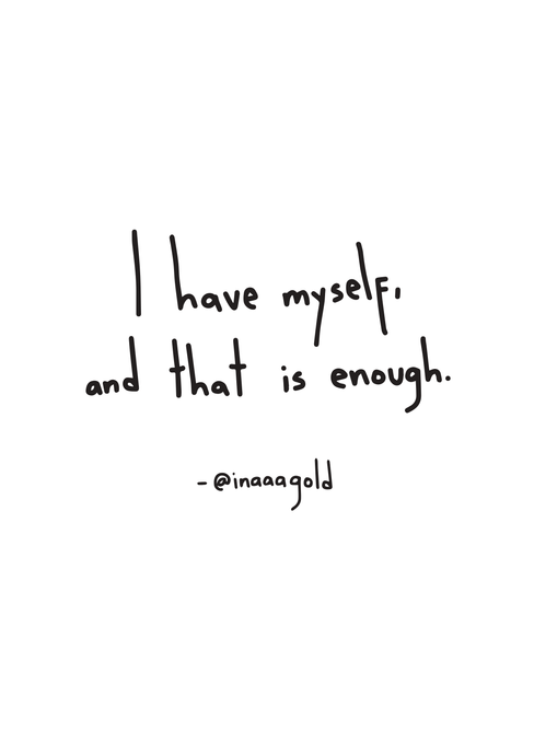 I have myself, and that is enough Print