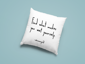 Find what makes you wet yourself Pillow