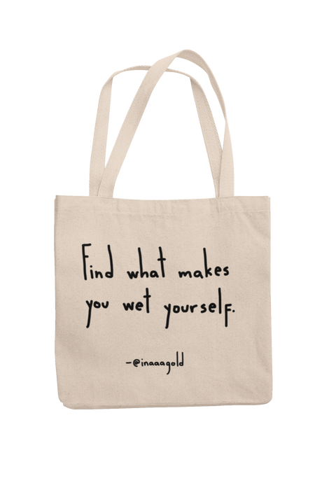 Find what makes you wet yourself Tote bag