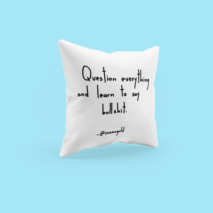 Question everything Pillow