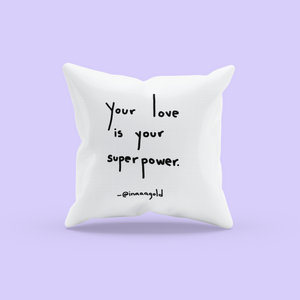 Your love is your super power Pillow