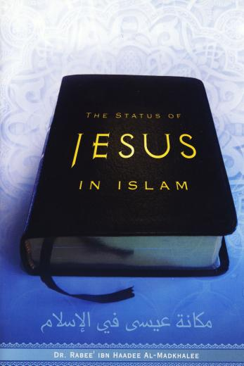 The Status Of Jesus In Islam by Dr Rabee Ibn Haadee Al-Madkhalee