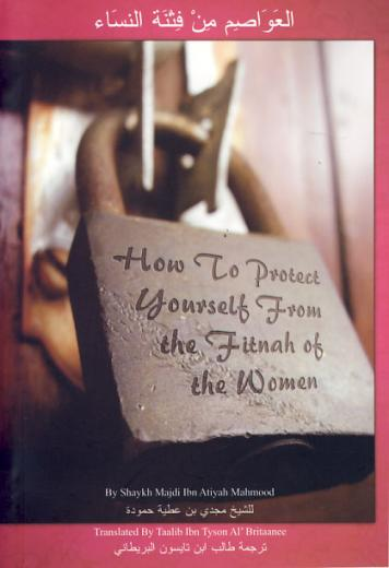 How to Protect Yourself from the Fitnah of the Women by Shaykh Majdi ibn Atiyah Mahmood