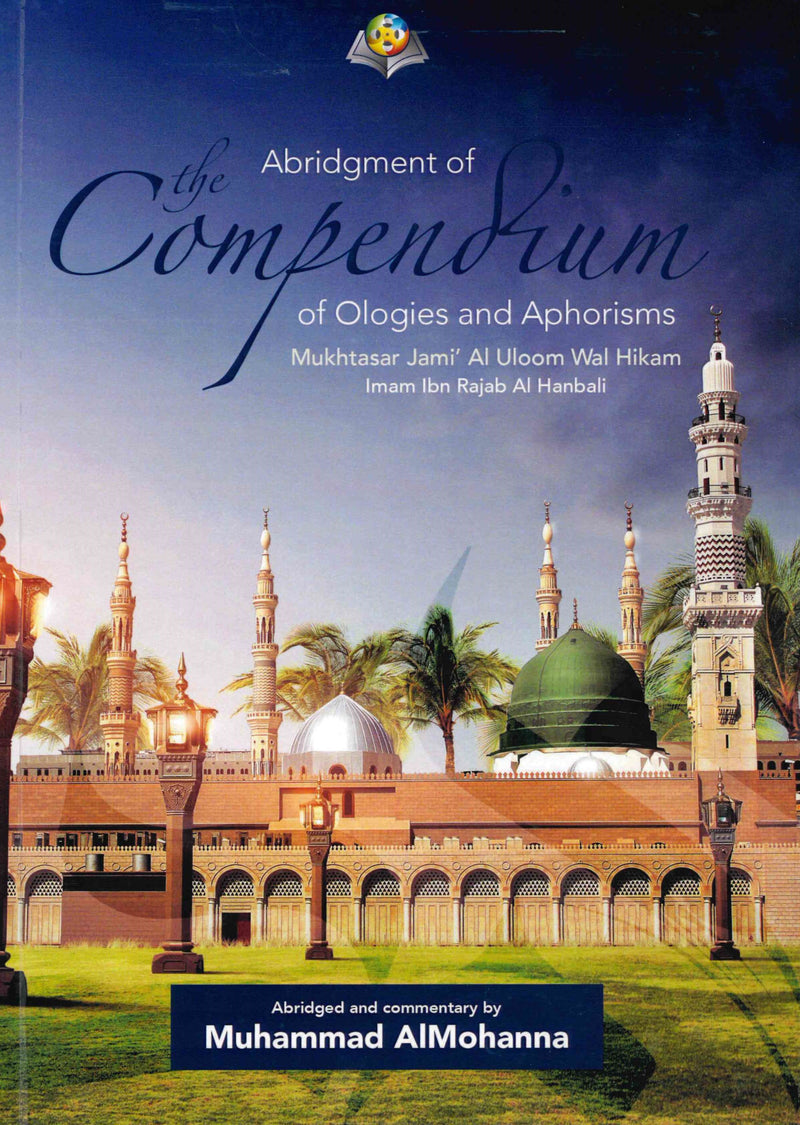 Abridgement of the Compendium of Ologies and Aphorisms by Ibn Rajab Al-Hanbali by Muhammad Al-Mohanna