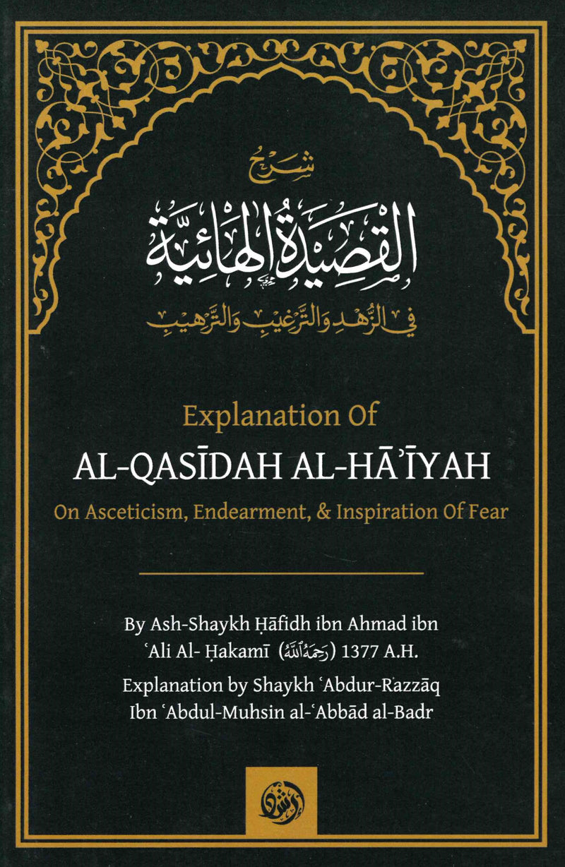 Explanation of Al-Qasidah Al-Haiyah on Asceticism, Endearment, & Inspiration of Fear by Ash-Shaykh Hafidh ibn Ahmad ibn Ali Al-Hakami Explanation by Shaykh Abdur Razzaq ibn Abdul Muhsin al-Abbad al-Badr