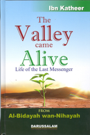 The Valley Came Alive: Life of The Last Messenger by Imam Ibn Katheer