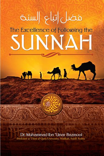The Excellence of Following the Sunnah by Muhammad ibn Umar Bazmool