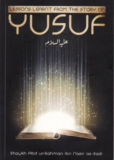 Lessons Learnt from the Story of Yusuf by Shaykh as-Sadi