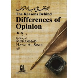 The Reasons Behind Differences of Opinion by Shaykh Muhammad Hayat al-Sindi