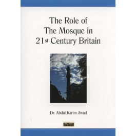 The Role of the Mosque in 21st Century Britain by Dr Abdul Karim Awad