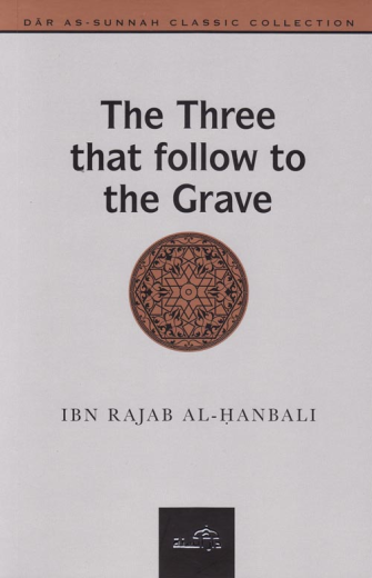 The Three That Follow to the Grave by Ibn Rajab al-Hanbali