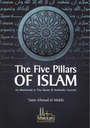 The Five Pillars of Islam by Isam as mentioned in the Quran by Isam Ahmed al-Makki