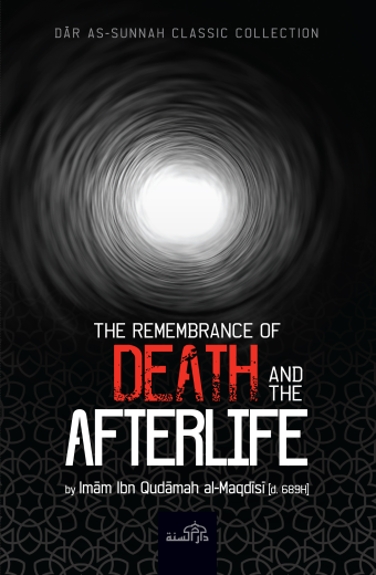 The Remembrance of Death and the Afterlife by Imam Ibn Qudamah al-Maqdisi (d. 689AH)