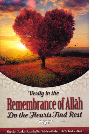 Verily in the Remembrance of Allah Do the Hearts Fnd Rest