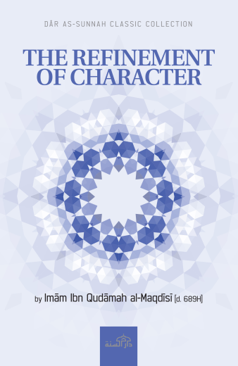 The Refinement of Character by Imam ibn Qudamah al-Maqdisi [d.689H]