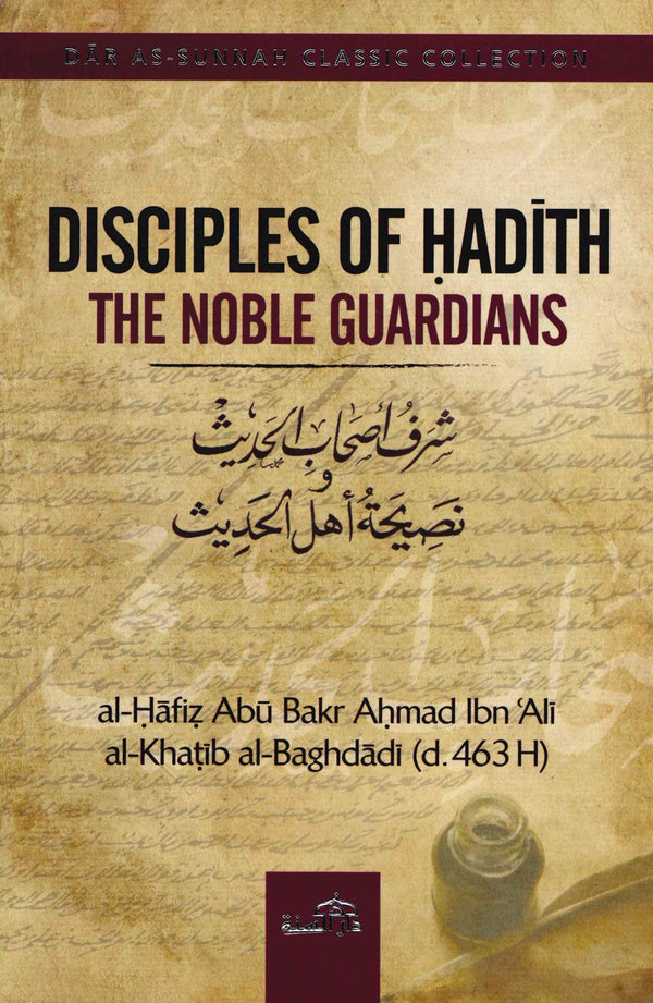 Disciples of Hadith The Noble Guardians by al-Hafiz Abu Bakr Ahmad ibn Ali al-Khatib al-Baghdadi [d. 463H]