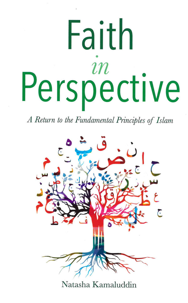 Faith in Perspective: A Return to the Fundamental Principles of Islam by Natasha Kamaluddin