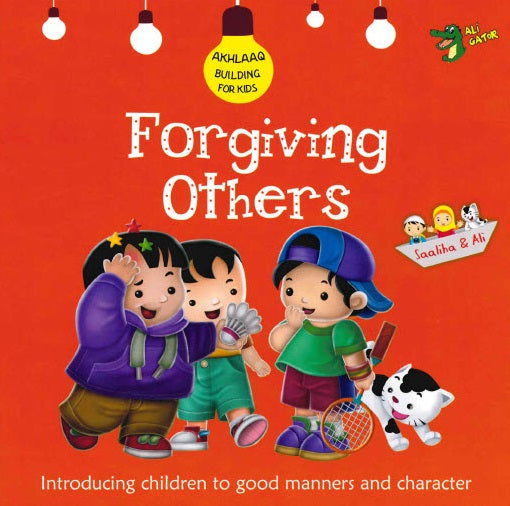 FORGIVING OTHERS GOOD MANNERS AND CHARACTER By Gator Ali