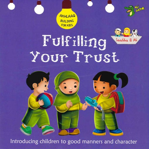 FULFILLING YOUR TRUST GOOD MANNERS AND CHARACTER By Ali Gator