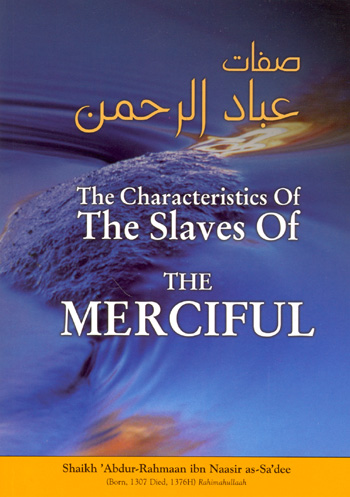 The Characteristics of the Slaves of the Merciful by Shaikh Abdur-Rahmaan ibn Naasir as-Sadee