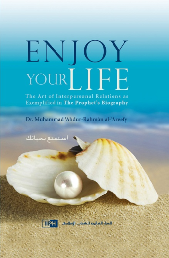 Enjoy Your Life - The art of interacting with people...as deduced from a study of the Prophets life (IIPH)