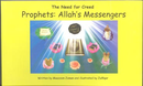 Prophets Allahs Messengers (The Need for Creed) by Moazzam Zaman