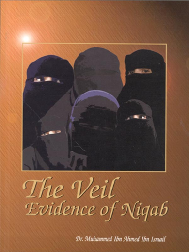 The Veil Evidence of Niqab by Dr. Muhammed Ibn Ahmed Ibn Ismail